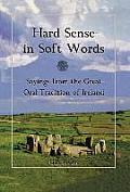 Hard Sense in Soft Words: Sayings from the Great Oral Tradition of Ireland Cover