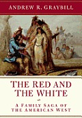 Red & the White A Family Saga of the American West