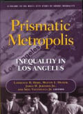 Prismatic Metropolis: Inequality in Los Angeles (Multi City Study of Urban Inequality)