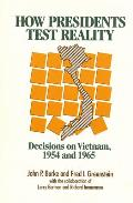 How Presidents Test Reality : Decisions on Vietnam, 1954 and 1965 (89 Edition)
