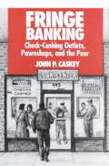 Fringe Banking: Check-Cashing Outlets, Pawnshops, and the Poor: Check-Cashing Outlets, Pawnshops, and the Poor