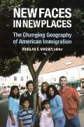 New Faces in New Places The Changing Geography of American Immigration
