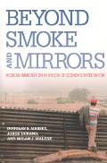 Beyond Smoke & Mirrors Mexican Immigration in an Era of Economic Integration