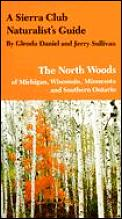 A Sierra Club Naturalist's Guide to the North Woods of Michigan, Wisconsin, and Minnesota