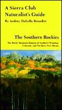 A Sierra Club Naturalist's Guide to the Southern Rockies: The Rocky Mountain Regions of Southern Wyoming, Colorado, and Northern New Mexico