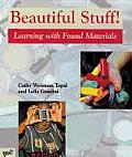 Beautiful Stuff! : Learning With Found Materials (99 Edition)