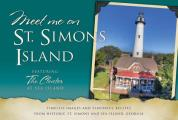 Meet Me on St. Simons Island: Timeless Images and Flavorful Recipes from Historic St. Simons and Sea Island, Georgia