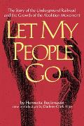 Let My People Go The Story of the Underground Railroad & the Growth of the Abolition Movement