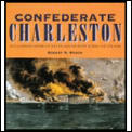 Confederate Charleston An Illustrated History of the City & the People During the Civil War
