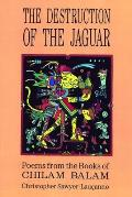 The Destruction of the Jaguar: Poems from the Books of Chilam Balam