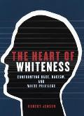 Heart of Whiteness Confronting Race Racism & White Privilege