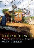 To Die in Mexico: Dispatches from Inside the Drug War (Open Media)