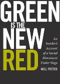 Green Is the New Red: An Insider's Account of a Social Movement under Siege Cover