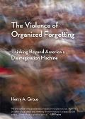 The Violence of Organized Forgetting: Thinking Beyond America's Disimagination Machine (Open Media Books)