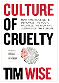 Culture of Cruelty How Americas Elite Demonize the Poor Valorize the Rich & Jeopardize the Future