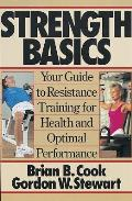 Strength Basics : Your Guide To Resistance Training for Health and Optimal Performance (96 Edition)