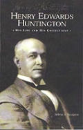 Henry Edwards Huntington His Life & His Collections