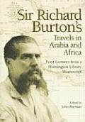 Sir Richard Burtons Travels in Arabia & Africa Four Lectures from a Huntington Library Manuscript