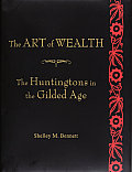 Art of Wealth The Huntingtons in the Gilded Age