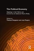 The Political Economy: Readings in the Politics and Economics of American Public Policy: Readings in the Politics and Economics of American Public Pol