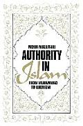 Authority in Islam: From Mohammed to Khomeini: From Mohammed to Khomeini