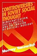 Controversies in Soviet Social Thought: Democratization, Social Justice and the Erosion of Official Ideology: Democratization, Social Justice and the