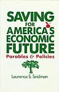 Saving for America's Economic Future: Parables and Policies: Parables and Policies