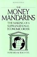 Money Mandarins The Making of a Supranational Economic Order