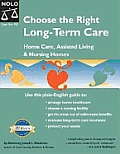 Choose the Right Long Term Care: Home Care, Assisted Living and Nursing Homes