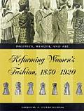 Reforming Women's Fashion, 1850-1920: (03 Edition)