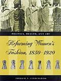 Reforming Women's Fashion, 1850-1920: Politics, Health and Art