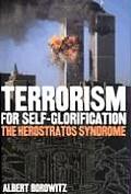 Terrorism for Self-Glorification: The Herosratos Syndrome