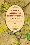 Early Akron's Industrial Valley: A History of the Cascade Locks