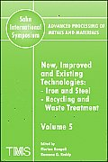 Advanced Processing of Metals and Materials (Sohn International Symposium), New, Improved and Existing Technologies: Iron and Steel, Recycling and Was