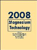 Magnesium Technology 2008: Proceedings of a Symposium Sponsored by the Magnesium Committee of the Light Metals Division of the Minerals, Metals a