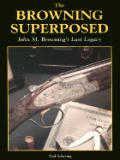 Browning Superposed John M Brownings Last Legacy