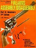 Gun Digest Book of Firearms Assembly Disassembly Part II Revolvers