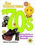 The Collectible '70s : A Price Guide to the Polyester Decade by Michael Jay...