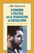 Che Guevara: Economia y Politica En La Transicion Al Socialismo