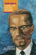 Malcolm X Talks To Young People Speeches in the United States Britain and Africa