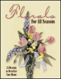 Florals for All Seasons: 35 Projects for Your Home