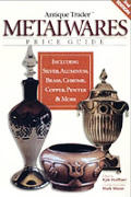 Antique Trader Metalwares Price Guide 2ND Edition