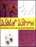 Wild Wire 60 Projects For You & Your Hom
