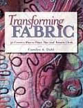 Transforming Fabric Creative Ways to Paint Dye & Pattern Cloth