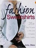 Fashion Sweatshirts 25 Easy Projects to Alter & Embellish Ready Mades
