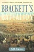 Brackett's Battalion: Minnesota Cavalry in the Civil War and Dakota War