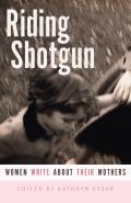 Riding Shotgun Women Write About Their Mothers