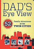 Dad's Eye View: 52 Family Adventures in the Twin Cities Cover