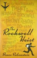 The Rockwell Heist: The Extraordinary Theft of Seven Norman Rockwell Paintings and a Phony Renoir-And the 20-Year Chase for Their Recovery