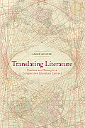 Translating Literature : Translational Practice, Literary Theory, Comparative Literature (92 Edition)